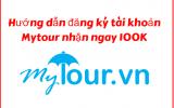 Hướng dẫn đăng ký tài khoản Mytour tặng ngay 100K vào tài khoản