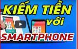 Kiếm tiền bằng điện thoại thông minh - smartphone