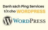 Danh sách Ping services tốt cho wordpress tăng tốc độ index bài viết